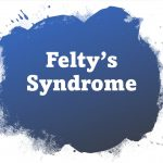 Felty's Syndrome : causes, symptoms, diagnosis, treatment