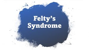 Feltys Syndrome