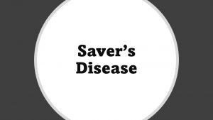 Savers disease